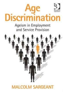 Age Discrimination : Ageism in Employment and Service Provision, Hardback Book