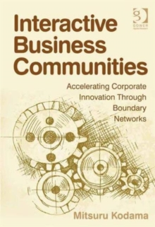 Interactive Business Communities : Accelerating Corporate Innovation Through Boundary Networks, Hardback Book