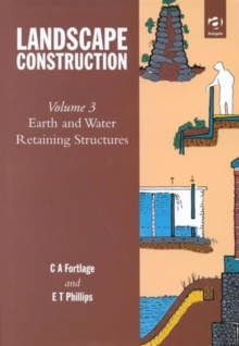 Landscape Construction : Volume 3: Earth and Water Retaining Structures, Hardback Book