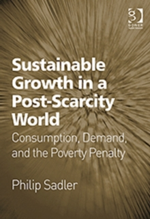 Sustainable Growth in a Post-Scarcity World : Consumption, Demand, and the Poverty Penalty, Hardback Book