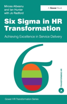 Six Sigma in HR Transformation : Achieving Excellence in Service Delivery, Paperback / softback Book