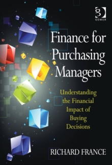 Finance for Purchasing Managers : Understanding the Financial Impact of Buying Decisions, Hardback Book