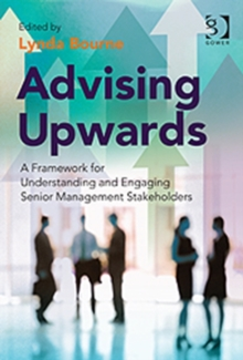 Advising Upwards : A Framework for Understanding and Engaging Senior Management Stakeholders, Hardback Book