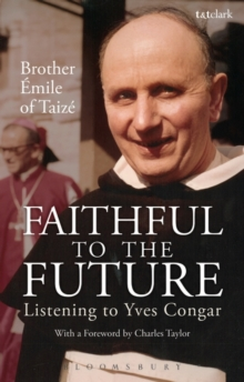 Faithful to the Future : Listening to Yves Congar, Paperback / softback Book