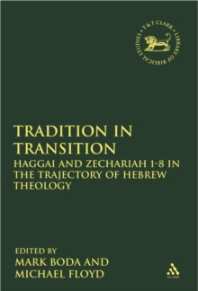 Tradition in Transition : Haggai and Zechariah 1-8 in the Trajectory of Hebrew Theology, Hardback Book