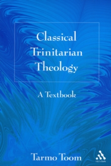 Classical Trinitarian Theology : A Textbook, Paperback / softback Book