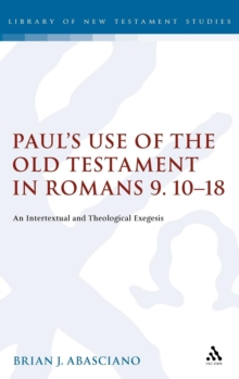 Paul's Use of the Old Testament in Romans 9.10-18 : An Intertextual and Theological Exegesis, Hardback Book