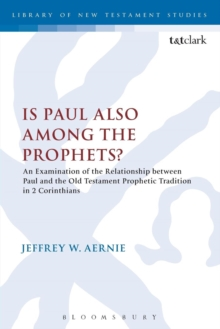 Is Paul also among the Prophets? : An Examination of the Relationship between Paul and the Old Testament Prophetic Tradition in 2 Corinthians, Paperback / softback Book