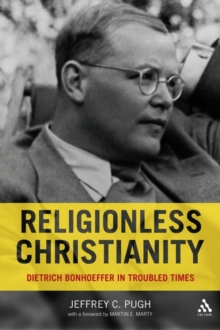 Religionless Christianity : Dietrich Bonhoeffer for Today, Hardback Book