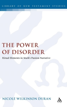 The Power of Disorder : Ritual Elements in Mark's Passion Narrative, Hardback Book