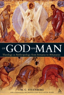 Of God and Man : Theology as Anthropology from Irenaeus to Athanasius, Paperback / softback Book