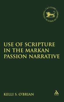 The Use of Scripture in the Markan Passion Narrative, Hardback Book