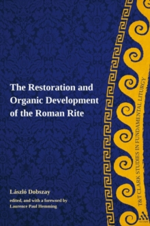 The Restoration and Organic Development of the Roman Rite, Hardback Book