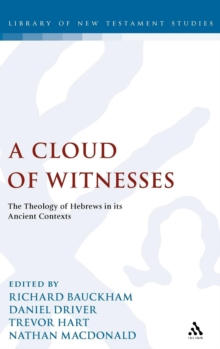 A Cloud of Witnesses : The Theology of Hebrews in Its Ancient Contexts, Hardback Book