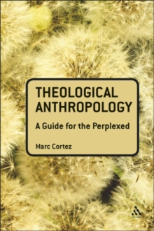 Theological Anthropology : A Guide for the Perplexed, Hardback Book