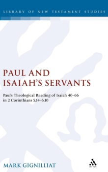 Paul and Isaiah's Servants : Paul's Theological Reading of Isaiah 40-66 in 2 Corinthians 5:14-6:10, Hardback Book