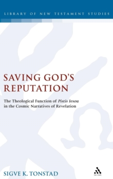 Saving God's Reputation : The Meaning of Pistis Iesou in the Cosmic Narratives of Revelation, Hardback Book