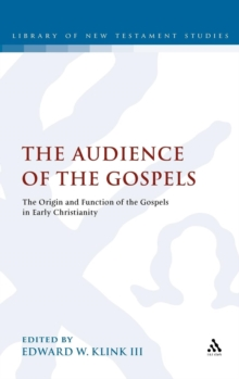 The Audience of the Gospels : Further Conversation About the Origin and Function of the Gospels in Early Christianity, Hardback Book