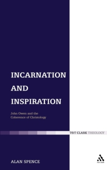 Incarnation and Inspiration : John Owen and the Coherence of Christology, Hardback Book