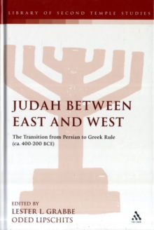 Judah Between East and West : The Transition from Persian to Greek Rule (ca. 400-200 BCE), Hardback Book