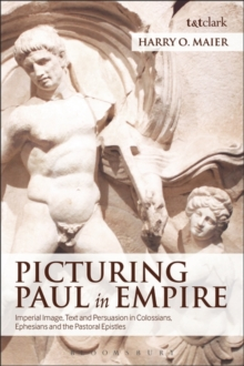 Picturing Paul in Empire : Imperial Image, Text and Persuasion in Colossians, Ephesians and the Pastoral Epistles, Paperback / softback Book