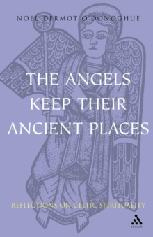 Angels Keep Their Ancient Places : Reflections on Celtic Spirituality, Paperback Book