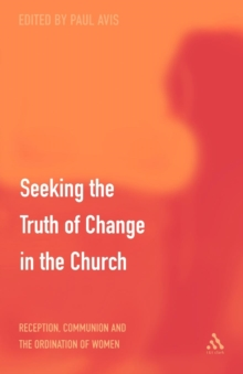 Discerning the Truth of Change in the Church : Reception, Communion and the Ordination of Women, Paperback / softback Book