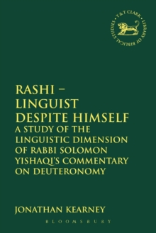 Rashi - Linguist Despite Himself : A Study of the Linguistic Dimension of Rabbi Solomon Yishaqi's Commentary on Deuteronomy, Paperback Book