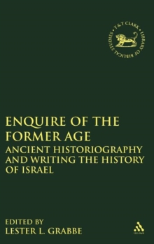 Enquire of the Former Age : Ancient Historiography and Writing the History of Israel, Hardback Book
