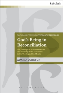 God's Being in Reconciliation : The Theological Basis of the Unity and Diversity of the Atonement in the Theology of Karl Barth, Paperback / softback Book