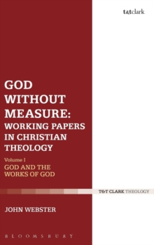 God Without Measure: Working Papers in Christian Theology : Volume 1: God and the Works of God, Hardback Book