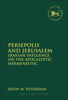Persepolis and Jerusalem : Iranian Influence on the Apocalyptic Hermeneutic, Paperback / softback Book