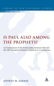Is Paul Also Among the Prophets? : An Examination of the Relationship Between Paul and the Old Testament Prophetic Tradition in 2 Corinthians, Hardback Book