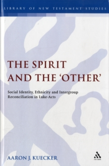 The Spirit and the 'Other' : Social Identity, Ethnicity and Intergroup Reconciliation in Luke-Acts, Hardback Book