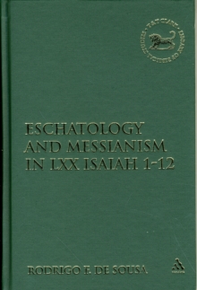 Eschatology and Messianism in LXX Isaiah 1-12, Hardback Book
