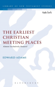 The Earliest Christian Meeting Places : Almost Exclusively Houses?, Hardback Book