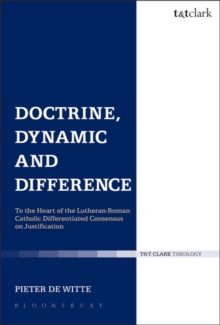 Doctrine, Dynamic and Difference : To the Heart of the Lutheran-Roman Catholic Differentiated Consensus on Justification, Paperback / softback Book