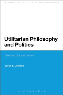 Utilitarian Philosophy and Politics : Bentham's Later Years, Paperback / softback Book