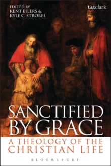 Sanctified by Grace : A Theology of the Christian Life, Paperback / softback Book