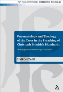 Pneumatology and Theology of the Cross in the Preaching of Christoph Friedrich Blumhardt : The Holy Spirit Between Wittenberg and Azusa Street, Paperback / softback Book