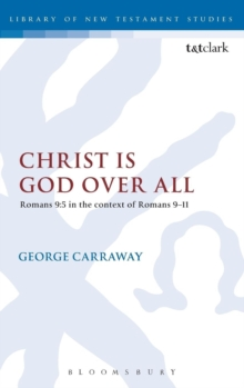 Christ is God Over All : Romans 9:5 in the context of Romans 9-11, Hardback Book