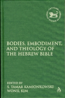 Bodies, Embodiment, and Theology of the Hebrew Bible, Hardback Book