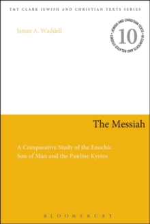 The Messiah : A Comparative Study of the Enochic Son of Man and the Pauline Kyrios, Hardback Book