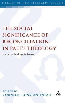The Social Significance of Reconciliation in Paul's Theology : Narrative Readings in Romans, Hardback Book