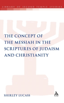 The Concept of the Messiah in the Scriptures of Judaism and Christianity, Hardback Book