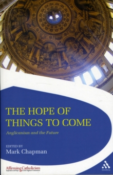 The Hope of Things to Come : Anglicanism and the Future, Paperback / softback Book