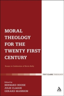Moral Theology for the 21st Century : Essays in Celebration of Kevin T. Kelly, Paperback / softback Book