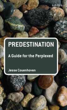 Predestination: A Guide for the Perplexed, Hardback Book