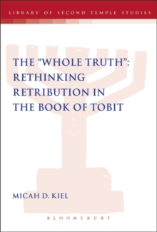 "The ""Whole Truth"": Rethinking Retribution in the Book of Tobit, Paperback / softback Book"