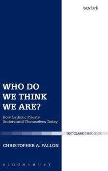 Who Do We Think We Are? : How Catholic Priests Understand Themselves Today, Hardback Book